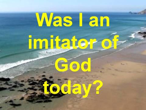 Was I am imitator of God today